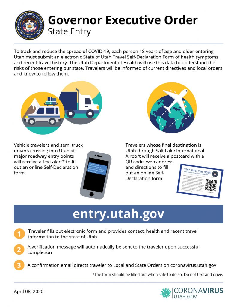 Gov. Herbert has issued an Executive Order establishing a requirement for individuals entering Utah to complete a travel declaration form. The Utah Department of Transportation will collect this information in an electronic form individuals will receive via text message upon entering the state.    The order requires every individual 18 years of age or older who enters Utah, either as a final destination through the Salt Lake City International Airport, or on Utah roads, to complete a travel declaration form before entering the state.