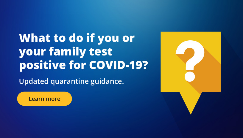 What to do if you or your family test positive for COVID-19? Learn more